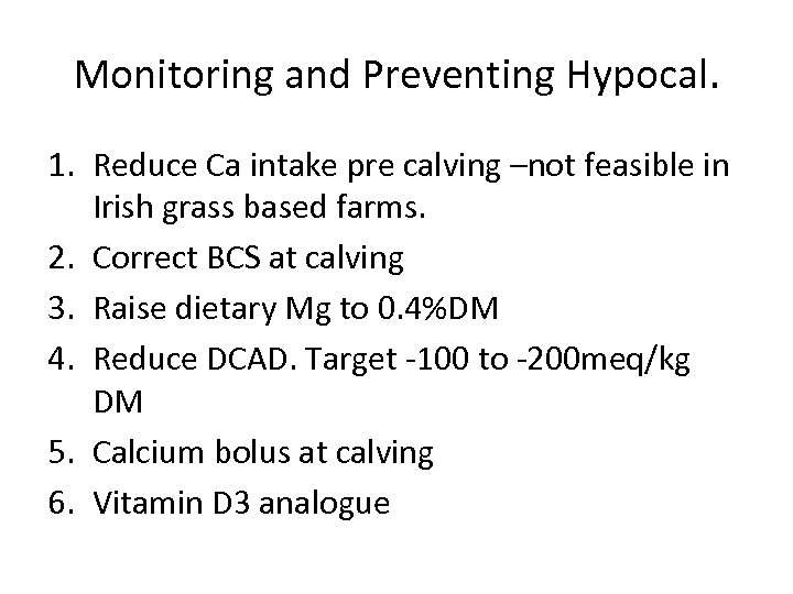 Monitoring and Preventing Hypocal. 1. Reduce Ca intake pre calving –not feasible in Irish