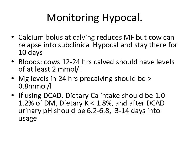 Monitoring Hypocal. • Calcium bolus at calving reduces MF but cow can relapse into