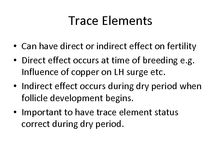 Trace Elements • Can have direct or indirect effect on fertility • Direct effect
