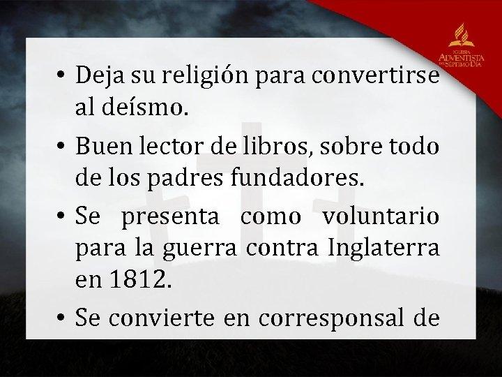 • Deja su religión para convertirse al deísmo. • Buen lector de libros,