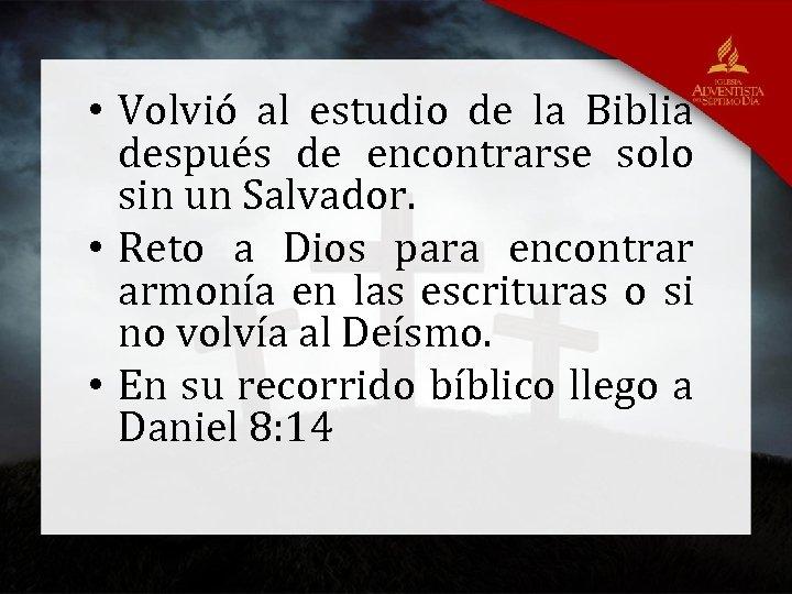 • Volvió al estudio de la Biblia después de encontrarse solo sin un