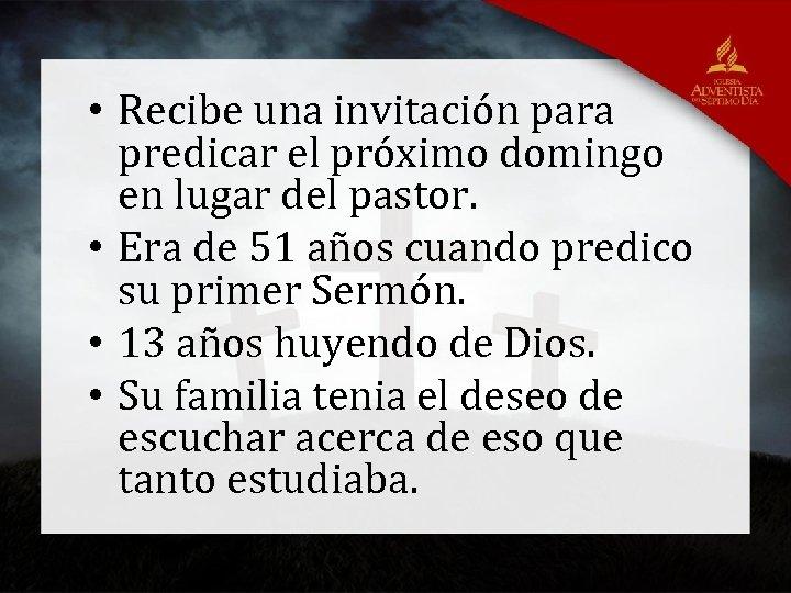 • Recibe una invitación para predicar el próximo domingo en lugar del pastor.