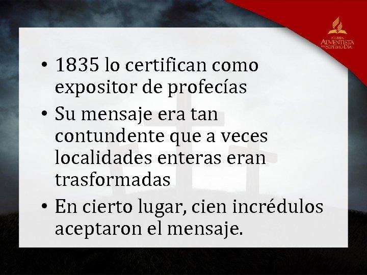 • 1835 lo certifican como expositor de profecías • Su mensaje era tan