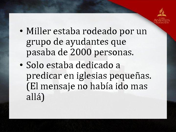 • Miller estaba rodeado por un grupo de ayudantes que pasaba de 2000