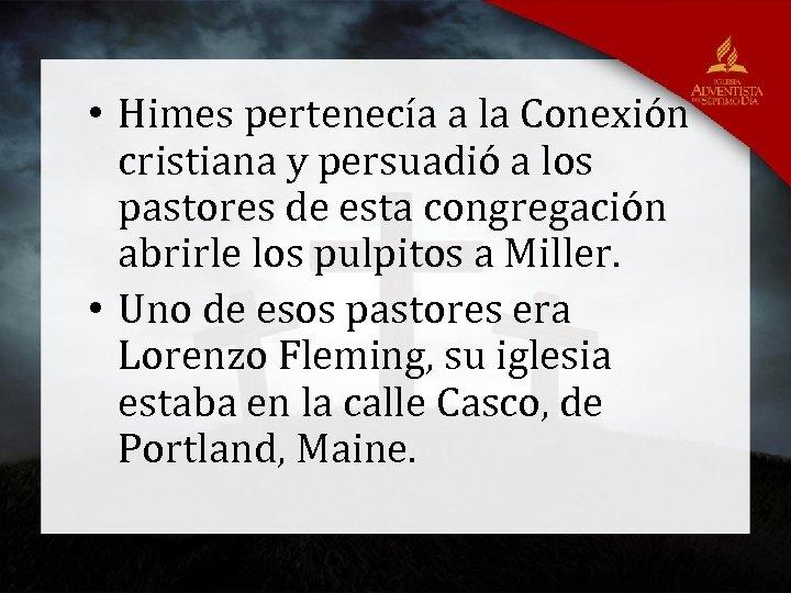 • Himes pertenecía a la Conexión cristiana y persuadió a los pastores de