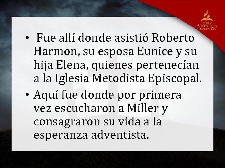 • Fue allí donde asistió Roberto Harmon, su esposa Eunice y su hija