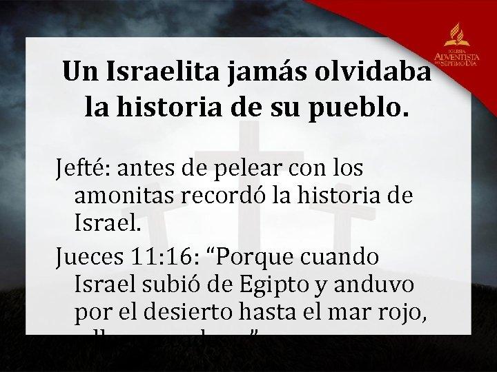 Un Israelita jamás olvidaba la historia de su pueblo. Jefté: antes de pelear con
