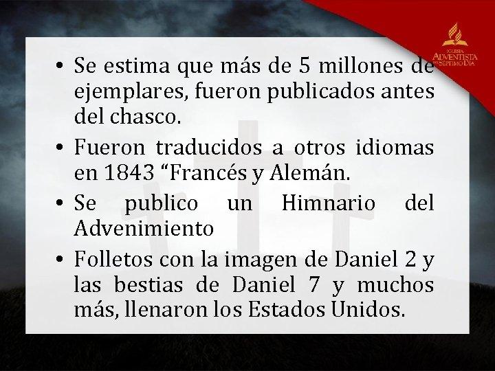 • Se estima que más de 5 millones de ejemplares, fueron publicados antes