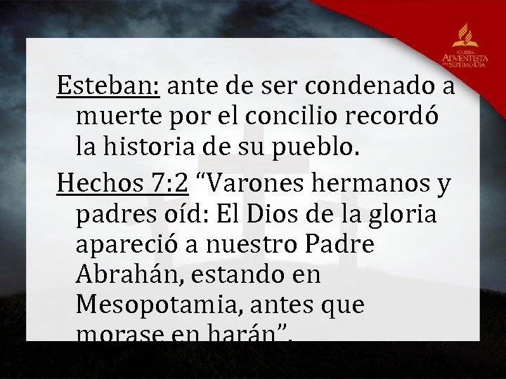 Esteban: ante de ser condenado a muerte por el concilio recordó la historia de