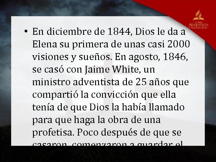 • En diciembre de 1844, Dios le da a Elena su primera de
