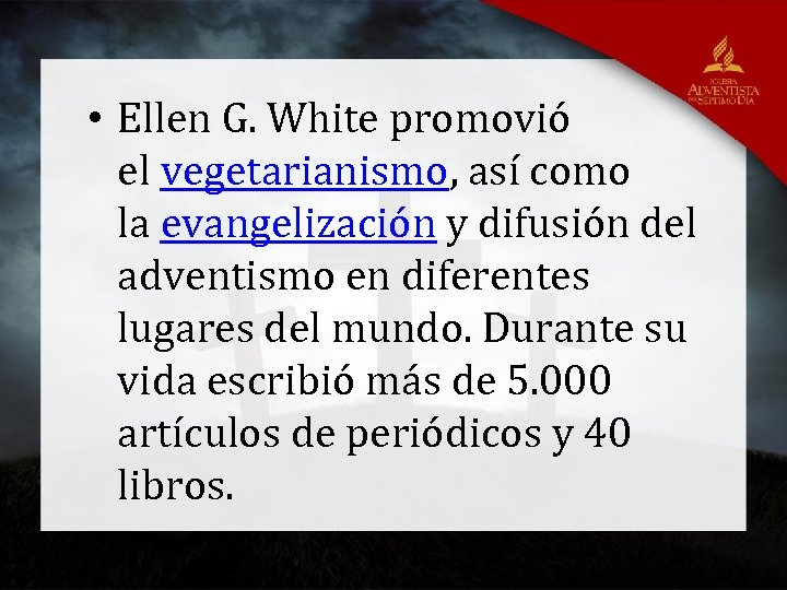 • Ellen G. White promovió el vegetarianismo, así como la evangelización y difusión