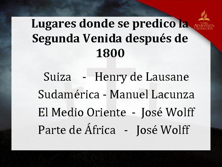 Lugares donde se predico la Segunda Venida después de 1800 Suiza - Henry de