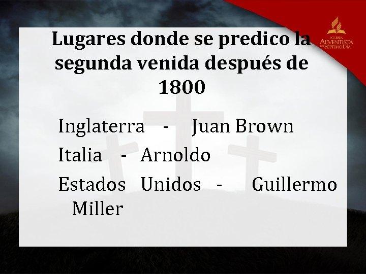 Lugares donde se predico la segunda venida después de 1800 Inglaterra - Juan Brown