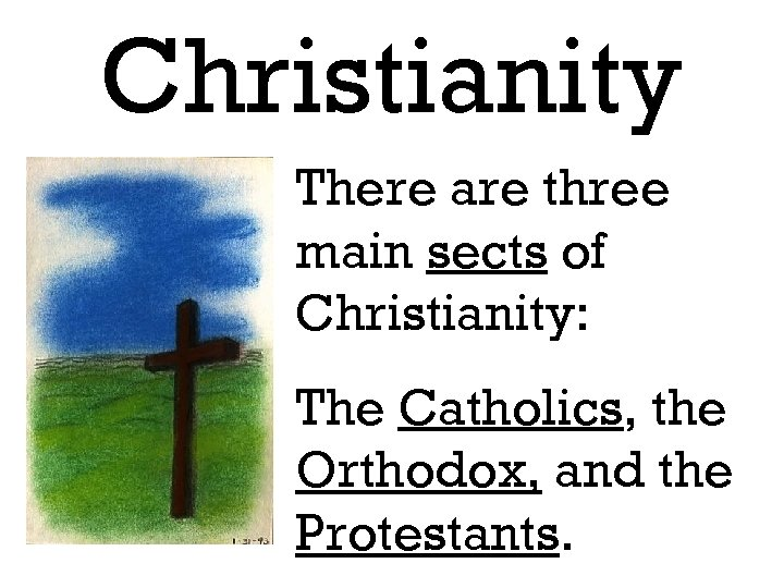 Christianity There are three main sects of Christianity: The Catholics, the Orthodox, and the
