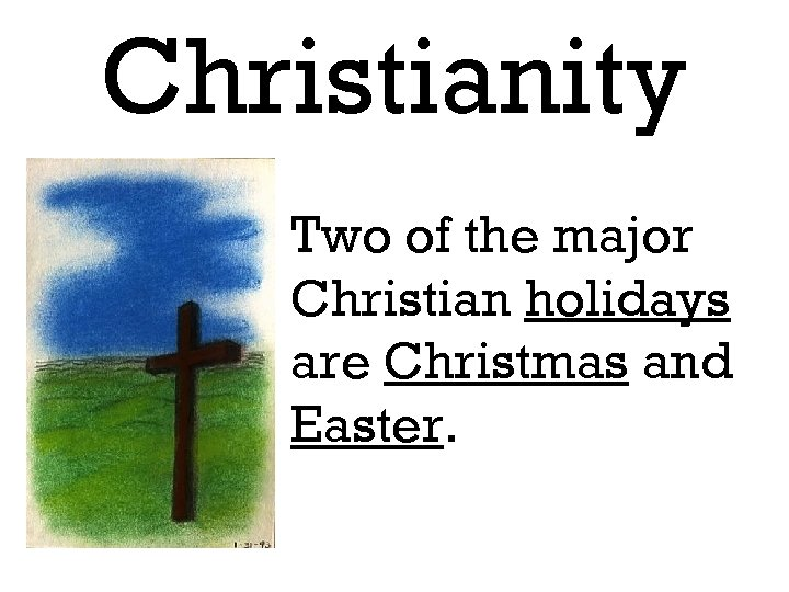 Christianity Two of the major Christian holidays are Christmas and Easter.