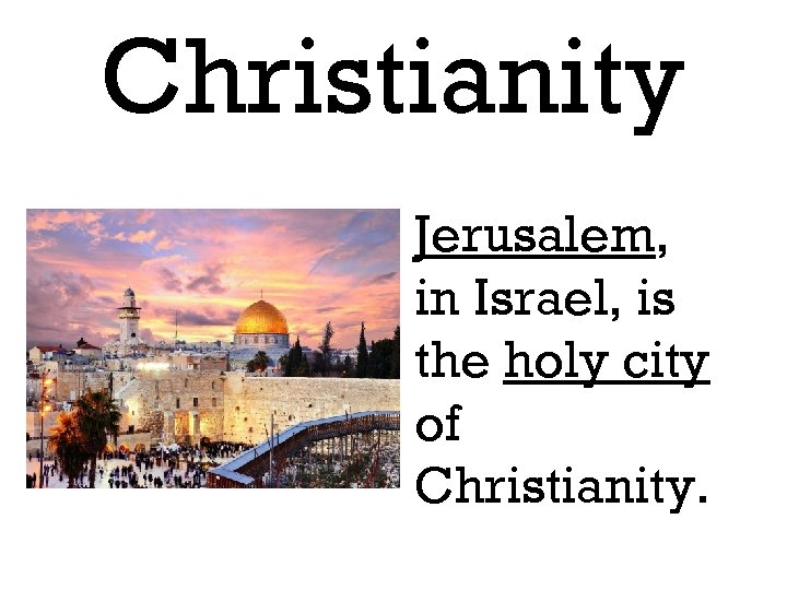 Christianity Jerusalem, in Israel, is the holy city of Christianity.