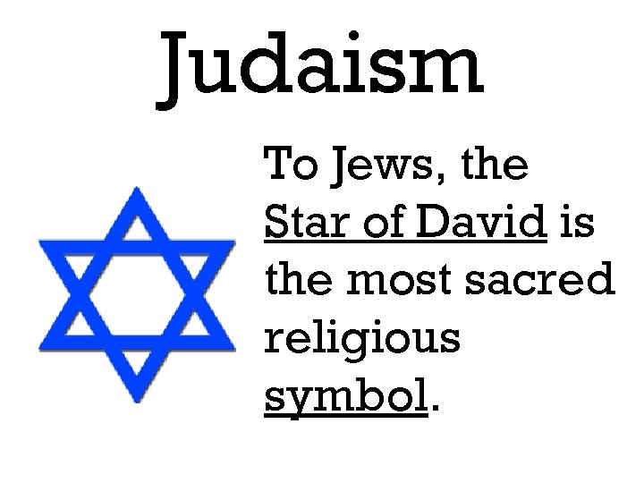 Judaism To Jews, the Star of David is the most sacred religious symbol.