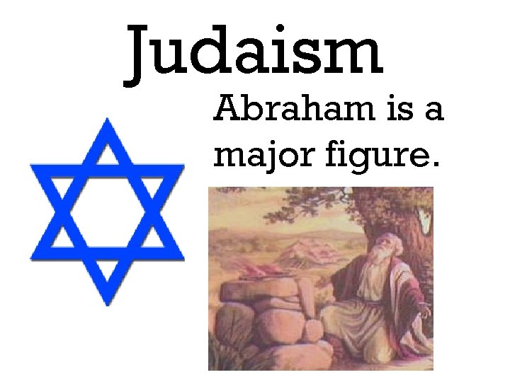 Judaism Abraham is a major figure.