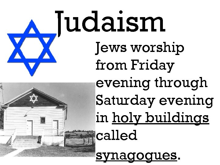 Judaism Jews worship from Friday evening through Saturday evening in holy buildings called synagogues.