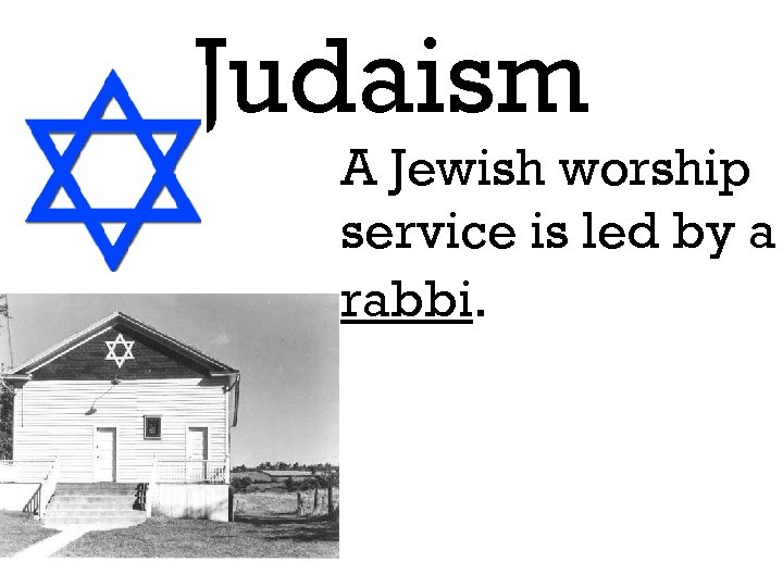 Judaism A Jewish worship service is led by a rabbi.
