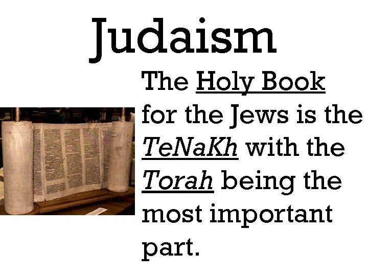 Judaism The Holy Book for the Jews is the Te. Na. Kh with the