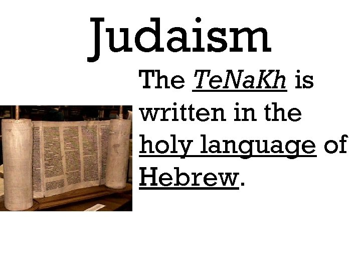 Judaism The Te. Na. Kh is written in the holy language of Hebrew.