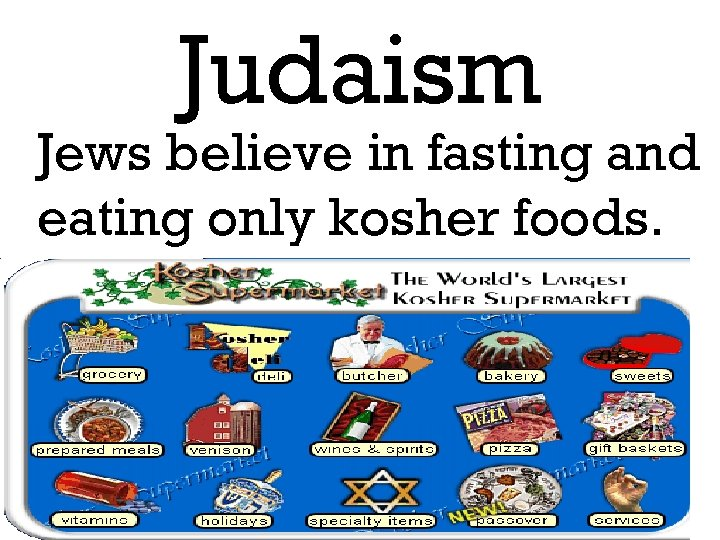Judaism Jews believe in fasting and eating only kosher foods.