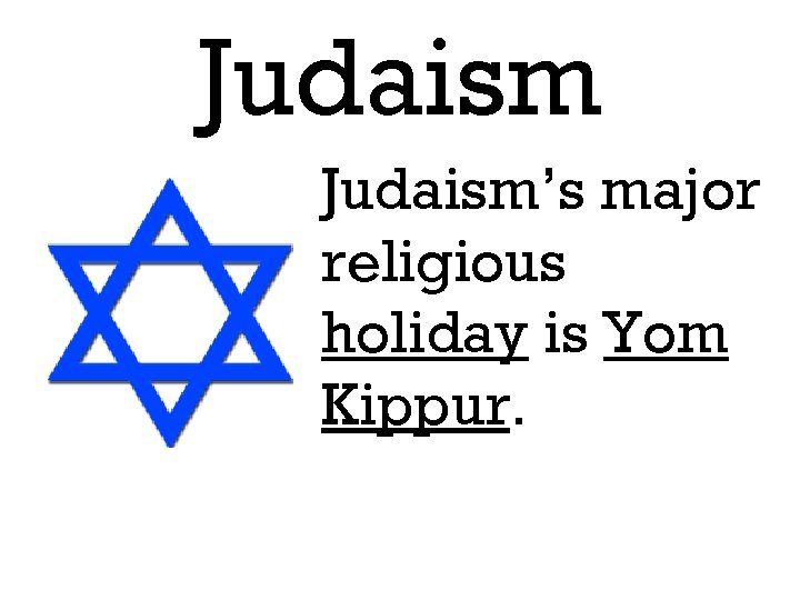 Judaism's major religious holiday is Yom Kippur.