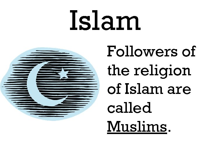Islam Followers of the religion of Islam are called Muslims.