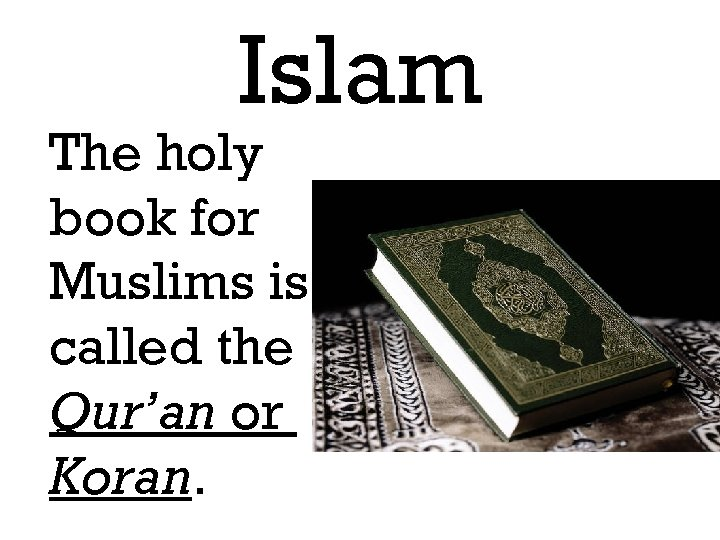 Islam The holy book for Muslims is called the Qur'an or Koran.