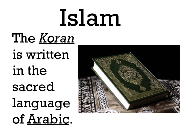 Islam The Koran is written in the sacred language of Arabic.