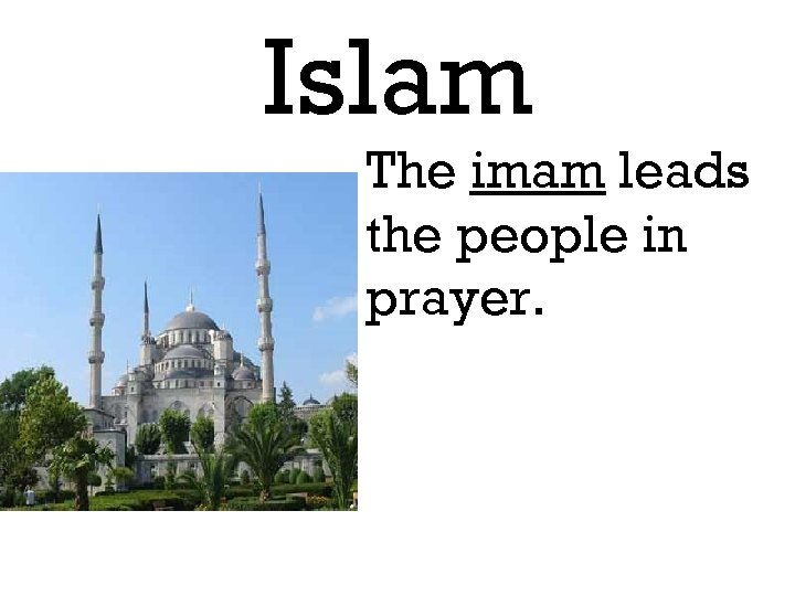 Islam The imam leads the people in prayer.