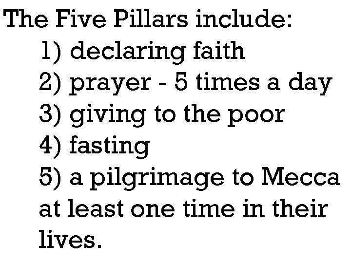 The Five Pillars include: 1) declaring faith 2) prayer - 5 times a day