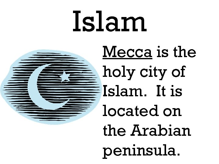 Islam Mecca is the holy city of Islam. It is located on the Arabian