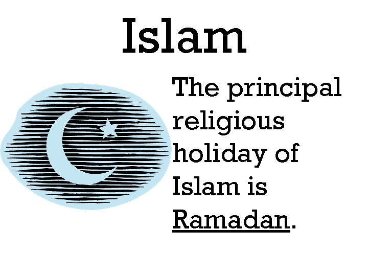 Islam The principal religious holiday of Islam is Ramadan.