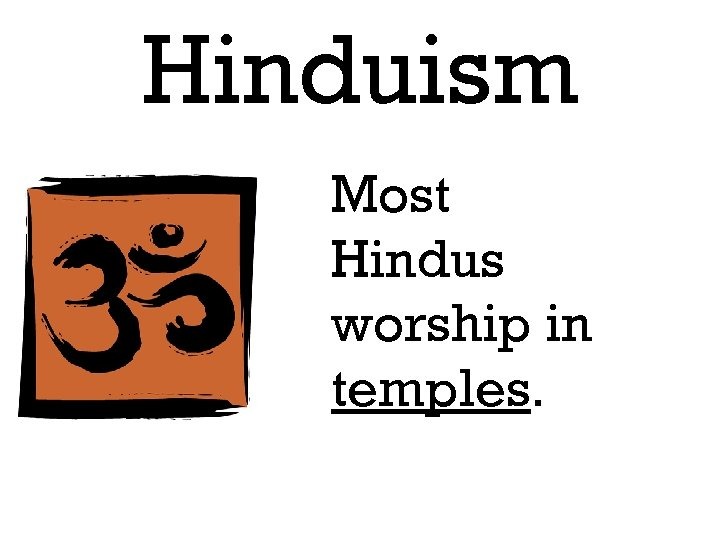 Hinduism Most Hindus worship in temples.