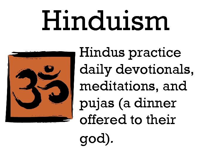 Hinduism Hindus practice daily devotionals, meditations, and pujas (a dinner offered to their god).