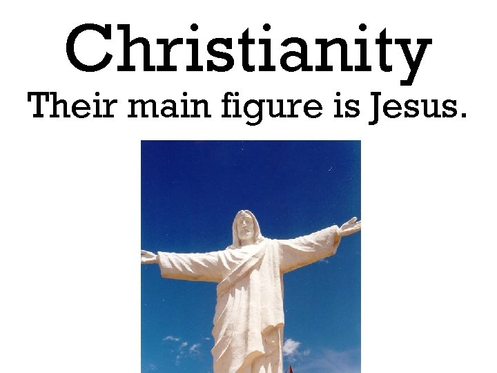 Christianity Their main figure is Jesus.