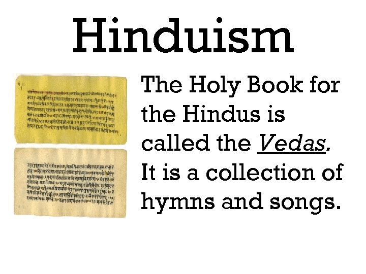 Hinduism The Holy Book for the Hindus is called the Vedas. It is a