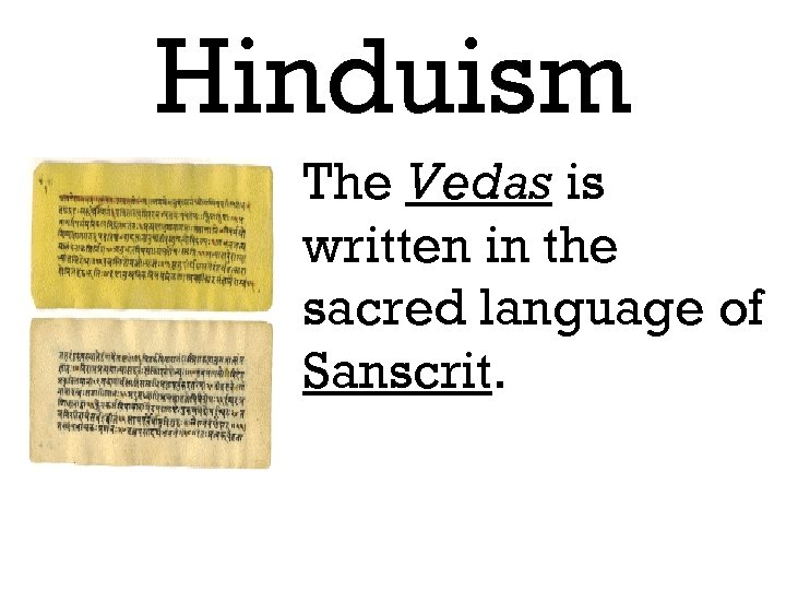 Hinduism The Vedas is written in the sacred language of Sanscrit.