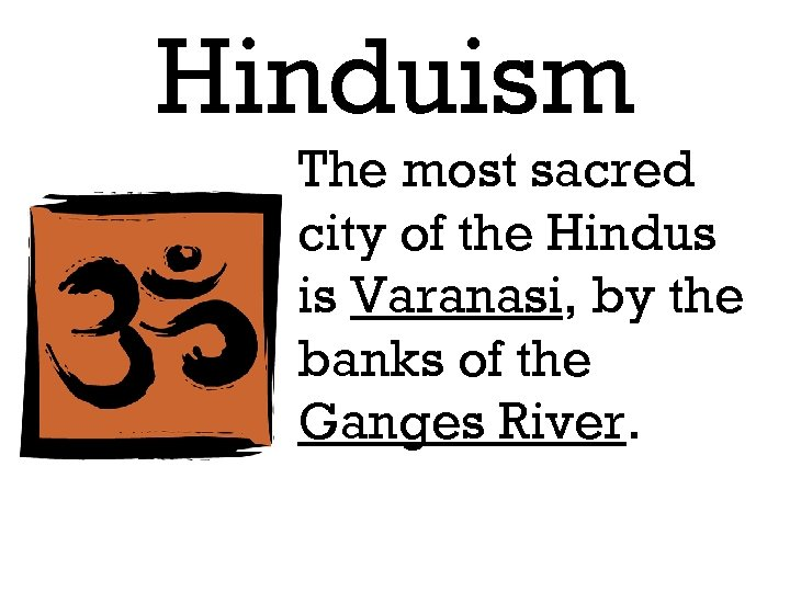 Hinduism The most sacred city of the Hindus is Varanasi, by the banks of