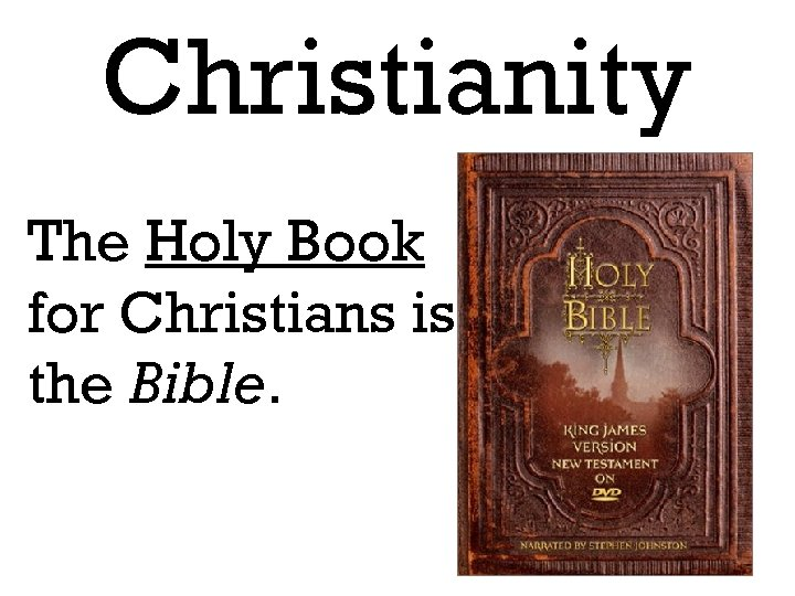 Christianity The Holy Book for Christians is the Bible.