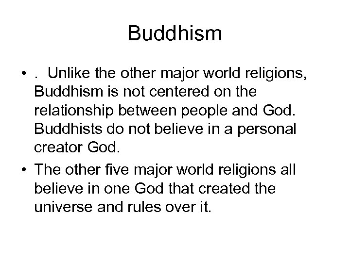 Buddhism • . Unlike the other major world religions, Buddhism is not centered on