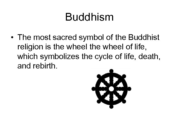 Buddhism • The most sacred symbol of the Buddhist religion is the wheel of