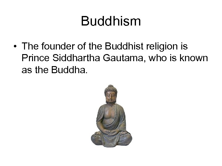 Buddhism • The founder of the Buddhist religion is Prince Siddhartha Gautama, who is