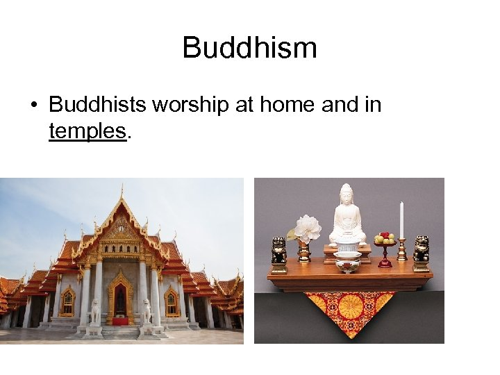 Buddhism • Buddhists worship at home and in temples.