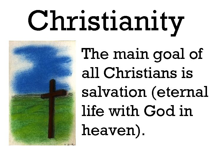 Christianity The main goal of all Christians is salvation (eternal life with God in