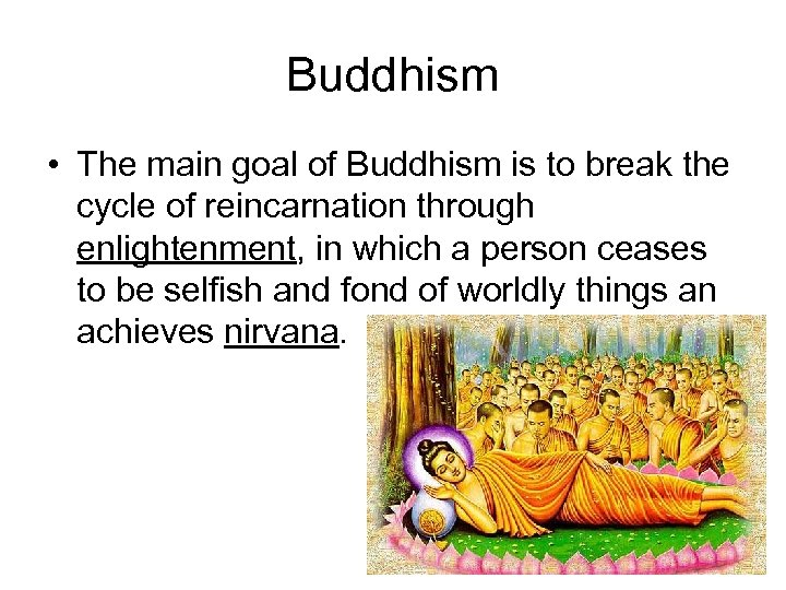 Buddhism • The main goal of Buddhism is to break the cycle of reincarnation
