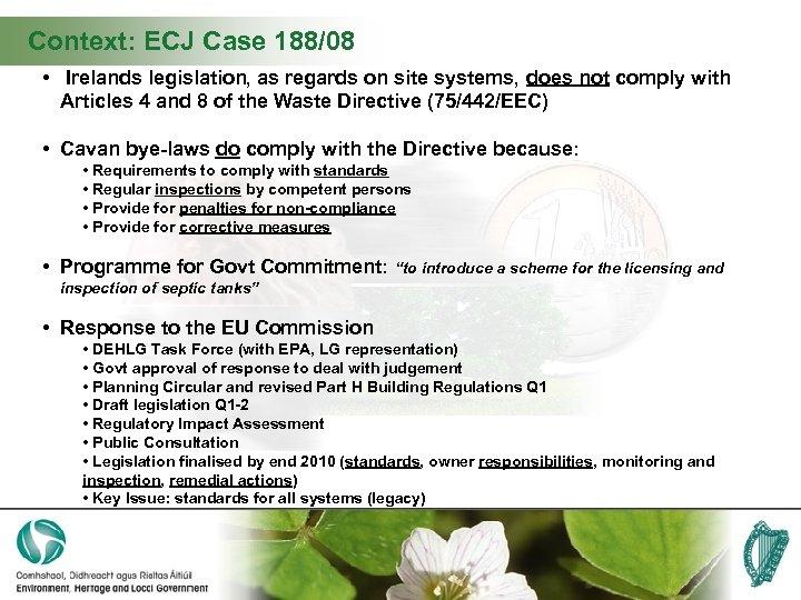 Context: ECJ Case 188/08 • Irelands legislation, as regards on site systems, does not