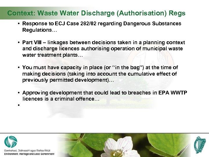 Context: Waste Water Discharge (Authorisation) Regs • Response to ECJ Case 282/02 regarding Dangerous